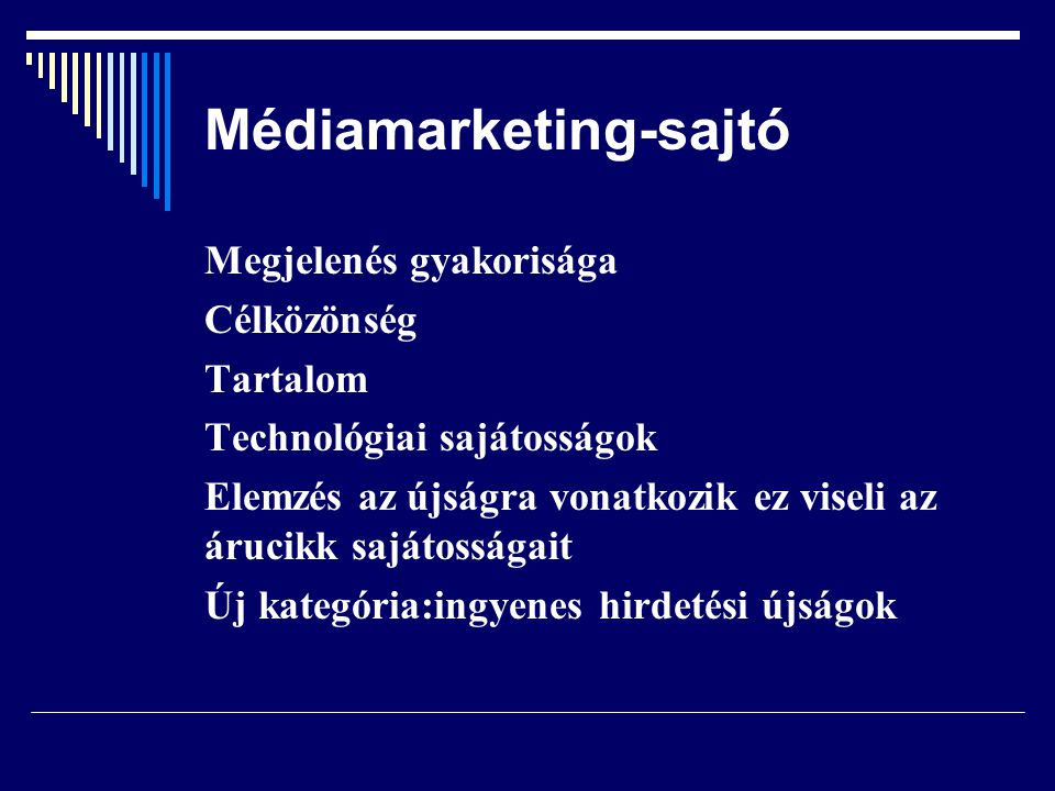 Médiamarketing-sajtó Megjelenés gyakorisága Célközönség Tartalom Technológiai sajátosságok Elemzés az újságra vonatkozik ez viseli az árucikk sajátoss