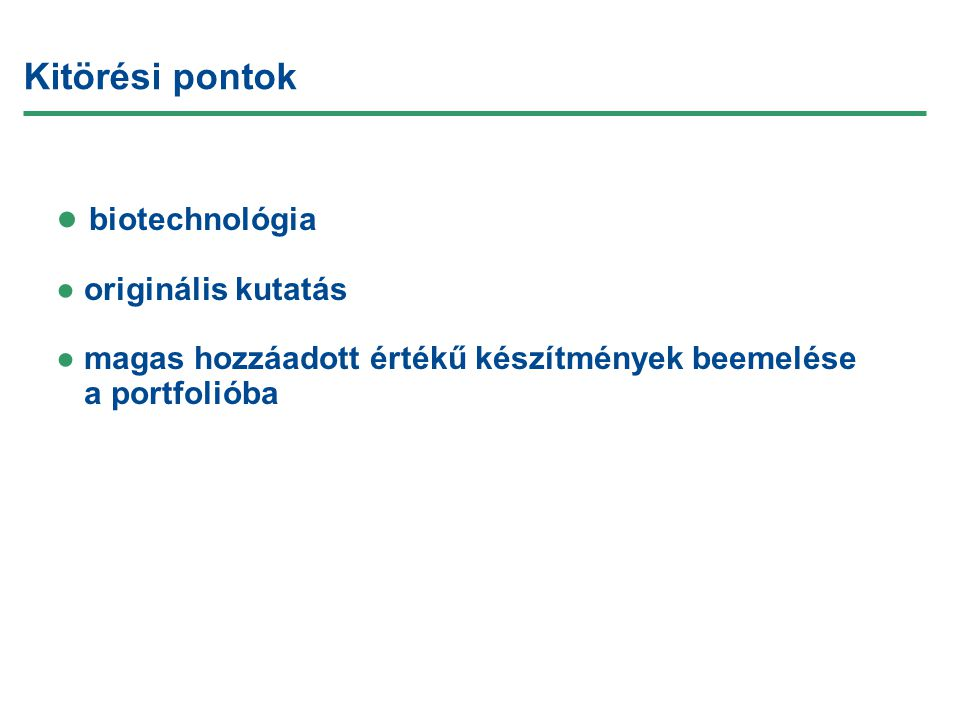 Kitörési pontok ● biotechnológia ● originális kutatás ●magas hozzáadott értékű készítmények beemelése a portfolióba