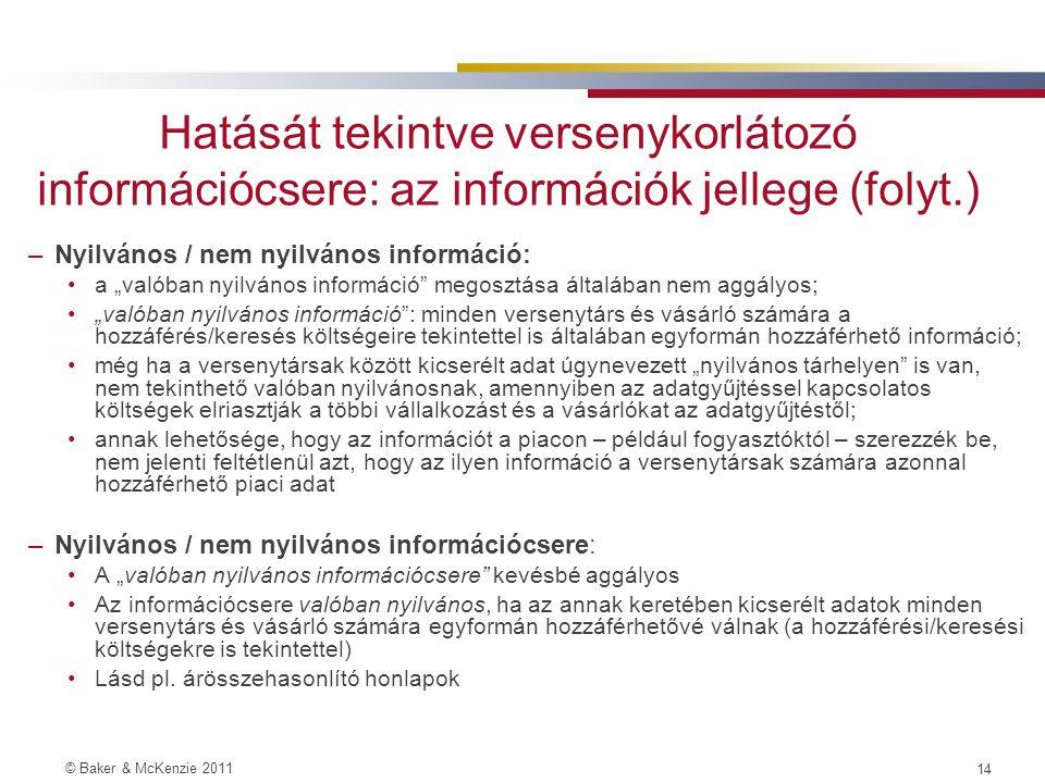 © Baker & McKenzie 2011 13 Hatását tekintve versenykorlátozó információcsere: az információk jellege (folyt.) –Egyedi / összesített adatok: Szoros oli