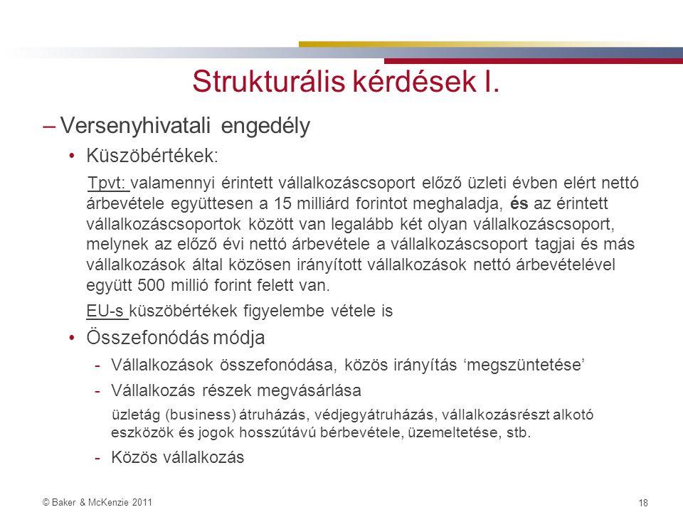 © Baker & McKenzie 2011 17 Megoldások (?) –Titkossági szerződés(ek) (NDA) megkötése –Elkülönülő átvilágító team kijelölése –Pontos pénzügyi információ