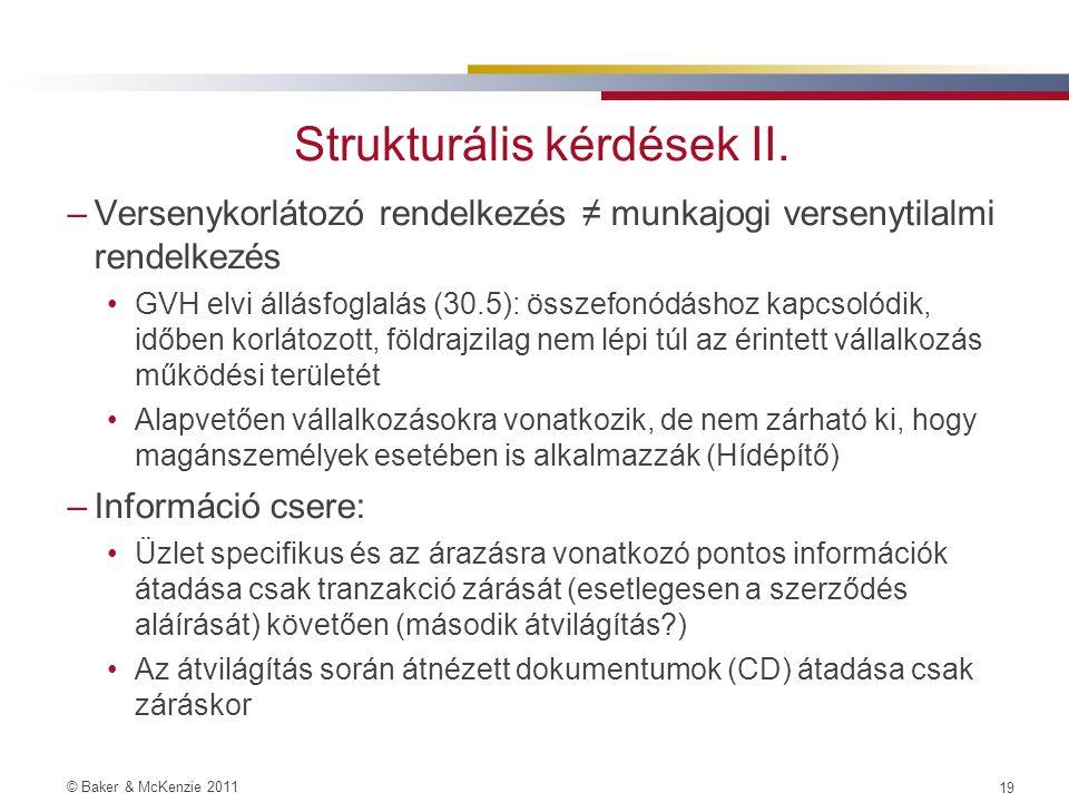 © Baker & McKenzie 2011 18 Strukturális kérdések I. –Versenyhivatali engedély Küszöbértékek: Tpvt: valamennyi érintett vállalkozáscsoport előző üzleti