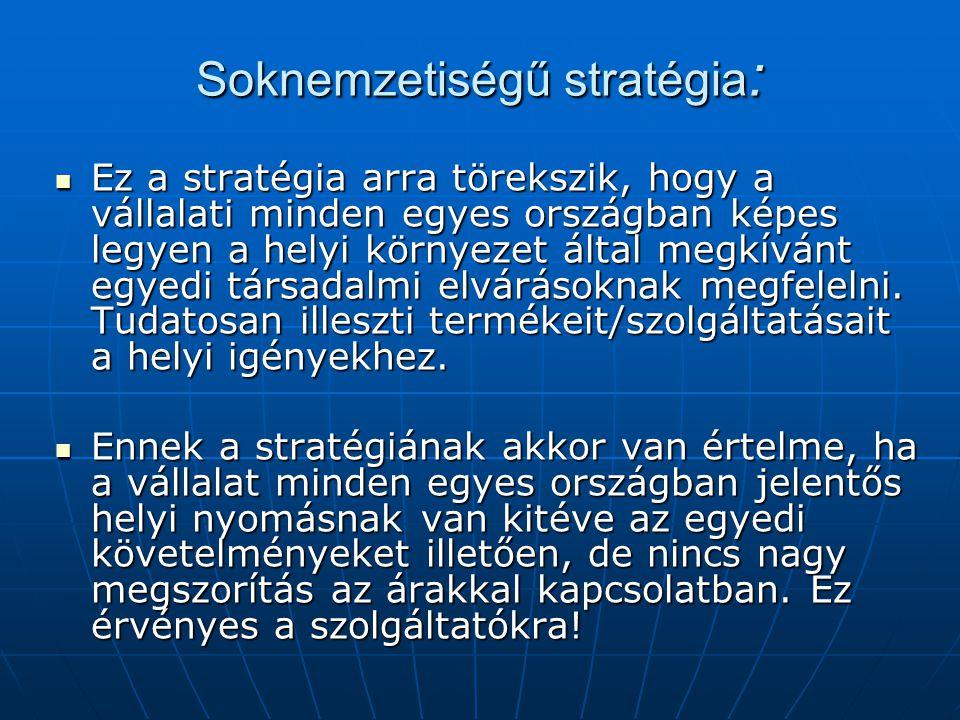 Soknemzetiségű stratégia : Ez a stratégia arra törekszik, hogy a vállalati minden egyes országban képes legyen a helyi környezet által megkívánt egyed
