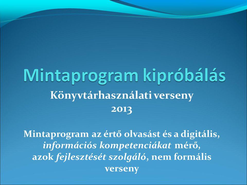 Könyvtárhasználati verseny 2013 Mintaprogram az értő olvasást és a digitális, információs kompetenciákat mérő, azok fejlesztését szolgáló, nem formáli