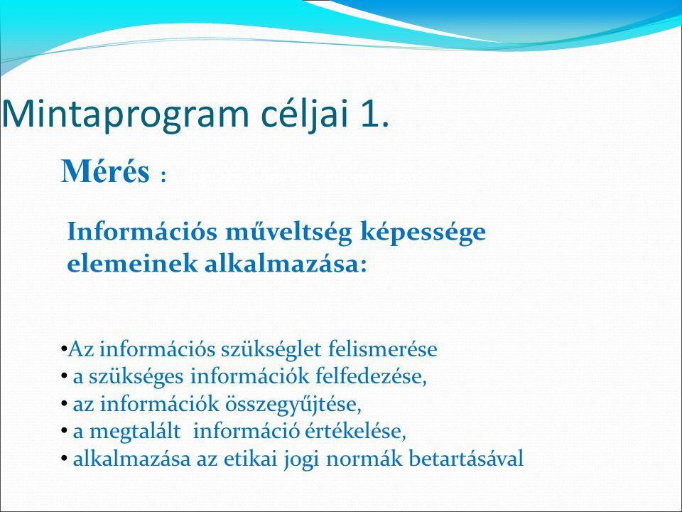 Mintaprogram céljai 1. Mérés : a digitális, könyvtár-informatikai a Az információs szükséglet felismerése a szükséges információk felfedezése, az info