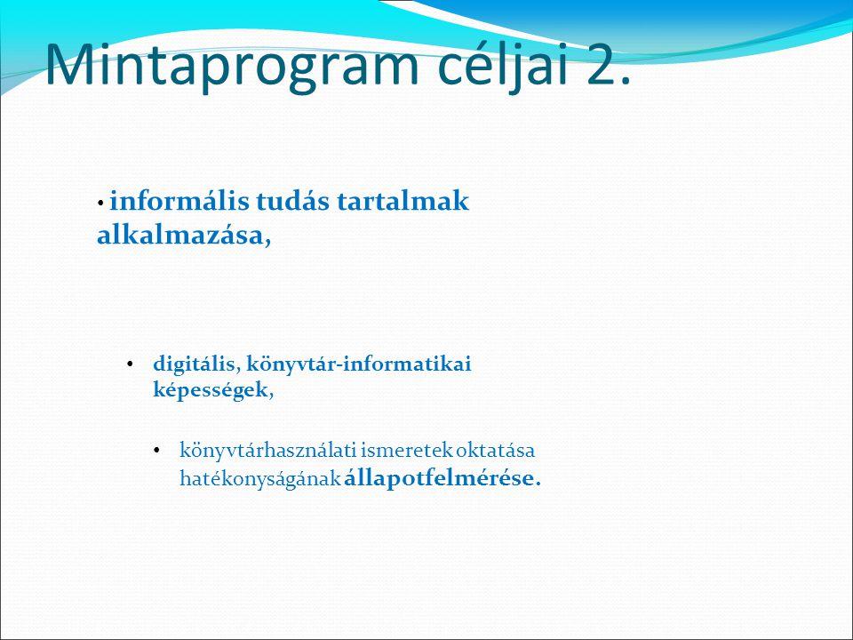 Mintaprogram céljai 2. informális tudás tartalmak alkalmazása, digitális, könyvtár-informatikai képességek, könyvtárhasználati ismeretek oktatása haté
