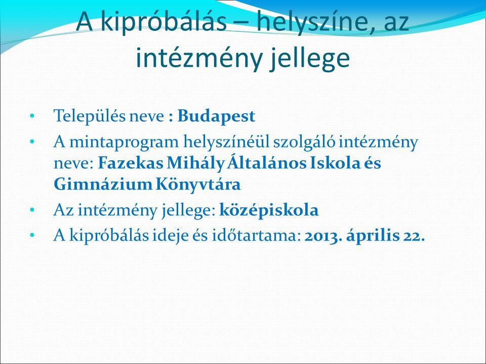 A kipróbálás – helyszíne, az intézmény jellege Település neve : Budapest A mintaprogram helyszínéül szolgáló intézmény neve: Fazekas Mihály Általános