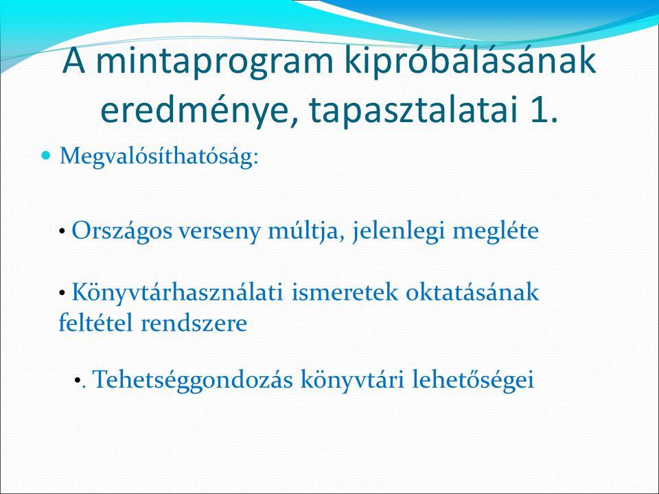 A mintaprogram kipróbálásának eredménye, tapasztalatai 1. Megvalósíthatóság: Országos verseny múltja, jelenlegi megléte Könyvtárhasználati ismeretek o