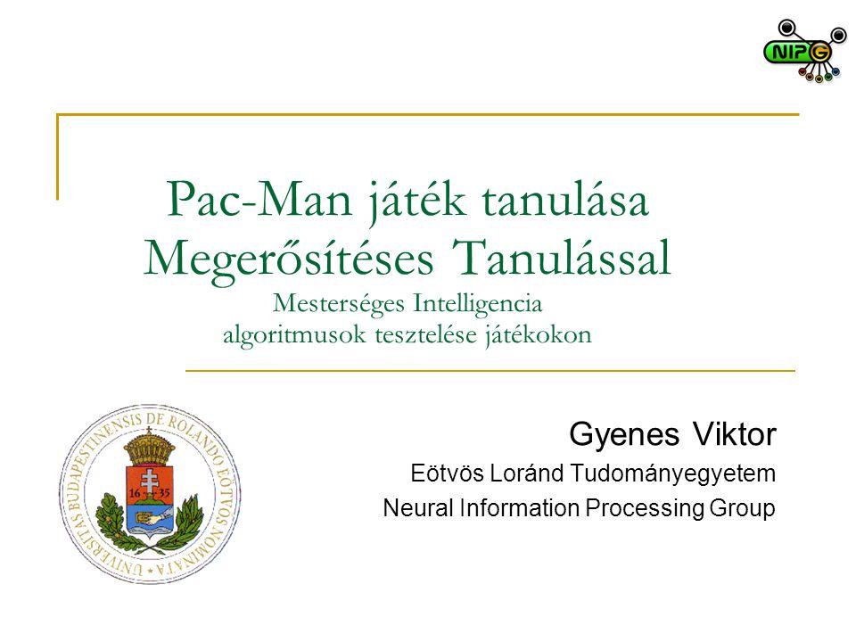 Pac-Man játék tanulása Megerősítéses Tanulással Mesterséges Intelligencia algoritmusok tesztelése játékokon Gyenes Viktor Eötvös Loránd Tudományegyete