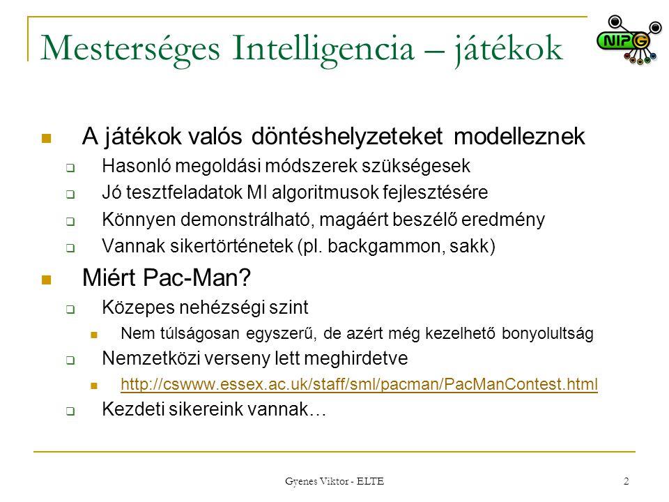 Gyenes Viktor - ELTE 2 Mesterséges Intelligencia – játékok A játékok valós döntéshelyzeteket modelleznek  Hasonló megoldási módszerek szükségesek  J