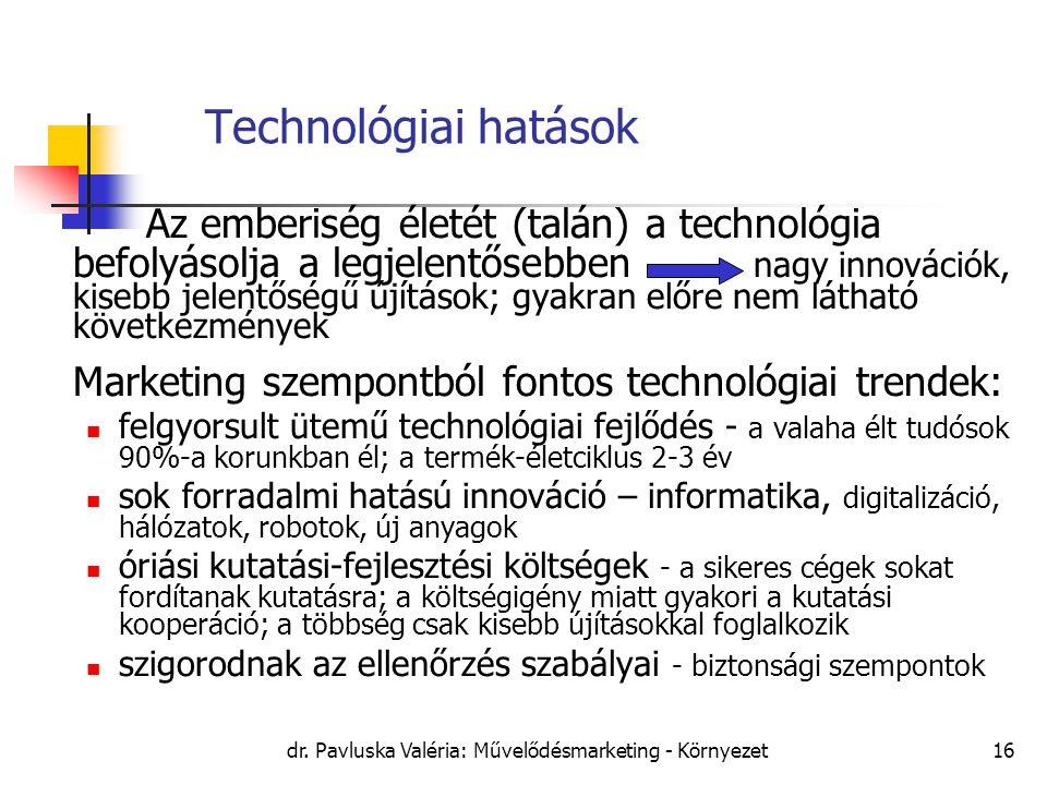 dr. Pavluska Valéria: Művelődésmarketing - Környezet16 Technológiai hatások X Az emberiség életét (talán) a technológia befolyásolja a legjelentősebbe