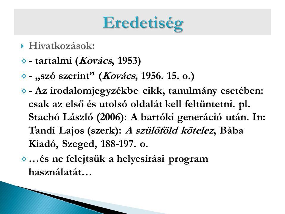 """ Hivatkozások:  - tartalmi (Kovács, 1953)  - """"szó szerint"""" (Kovács, 1956. 15. o.)  - Az irodalomjegyzékbe cikk, tanulmány esetében: csak az első é"""