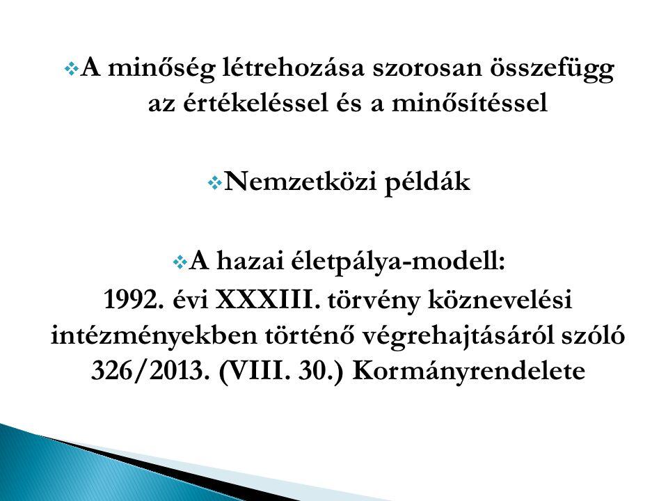  A minőség létrehozása szorosan összefügg az értékeléssel és a minősítéssel  Nemzetközi példák  A hazai életpálya-modell: 1992. évi XXXIII. törvény