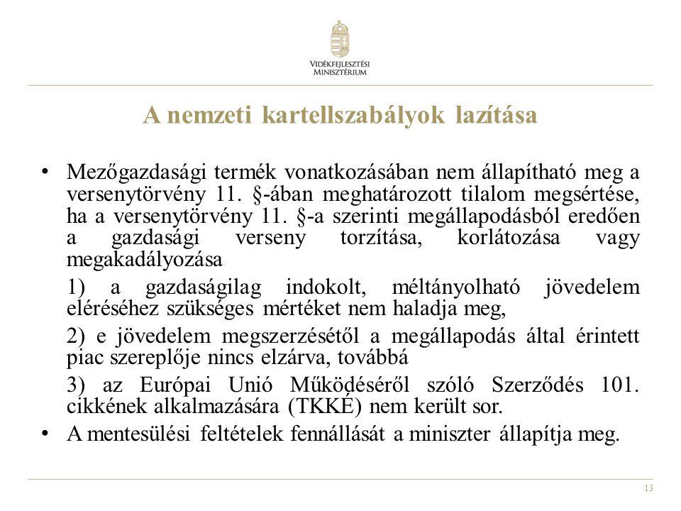 13 A nemzeti kartellszabályok lazítása Mezőgazdasági termék vonatkozásában nem állapítható meg a versenytörvény 11.