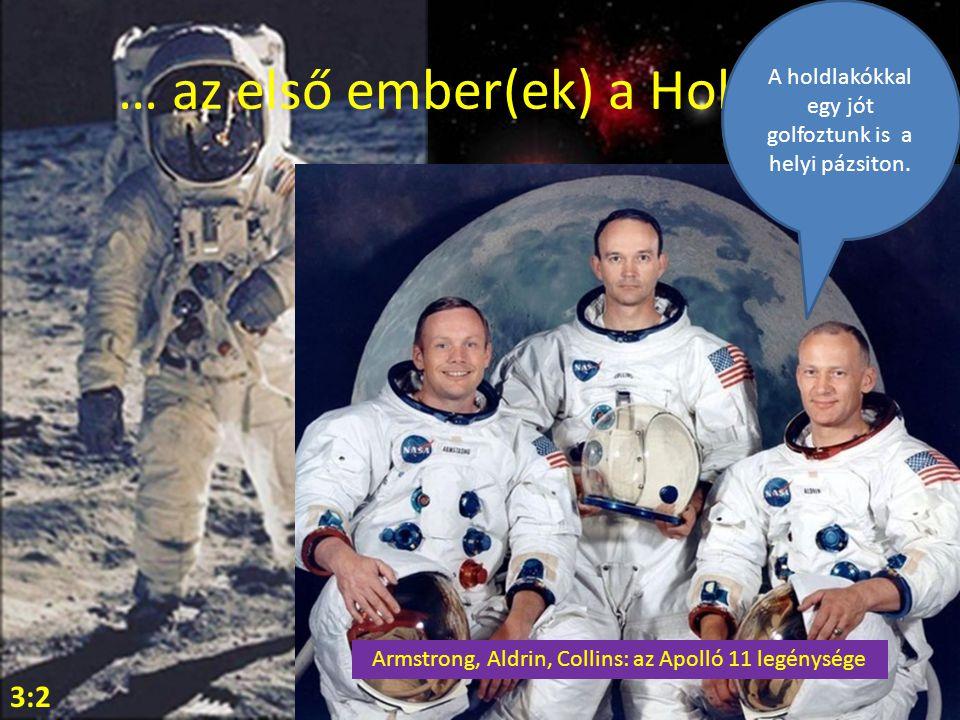… az első ember(ek) a Holdon! 3:2 A holdlakókkal egy jót golfoztunk is a helyi pázsiton. Armstrong, Aldrin, Collins: az Apolló 11 legénysége