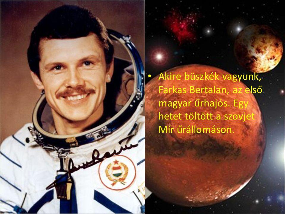 Akire büszkék vagyunk, Farkas Bertalan, az első magyar űrhajós. Egy hetet töltött a szovjet Mír űrállomáson.