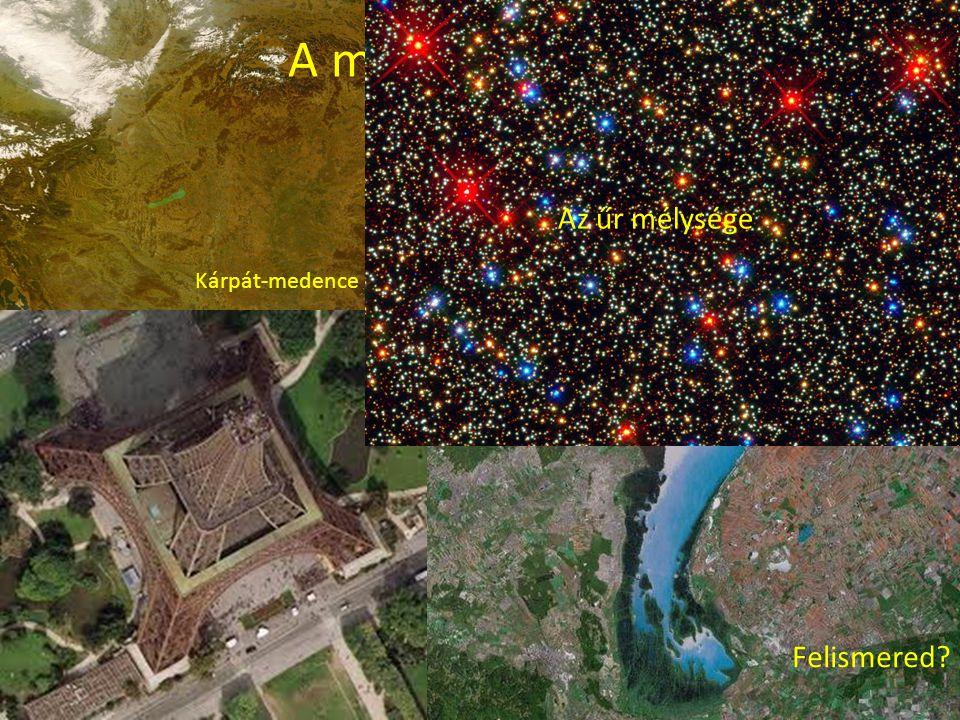 A műholdak képei Kárpát-medence Felismered? Az űr mélysége