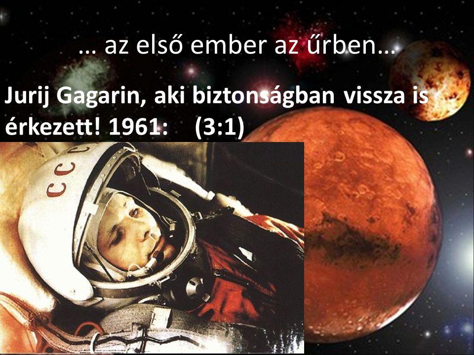 … az első ember az űrben… Jurij Gagarin, aki biztonságban vissza is érkezett! 1961: (3:1)