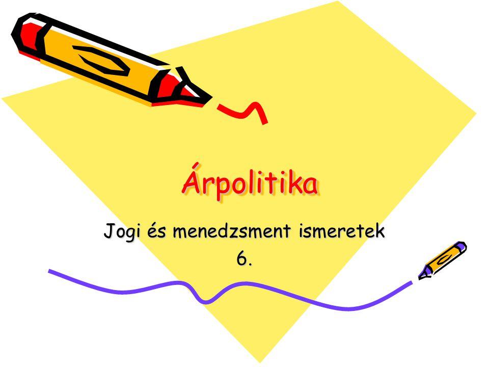 Árpolitika Árpolitika Jogi és menedzsment ismeretek 6.
