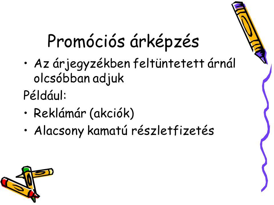 Promóciós árképzés Az árjegyzékben feltüntetett árnál olcsóbban adjuk Például: Reklámár (akciók) Alacsony kamatú részletfizetés