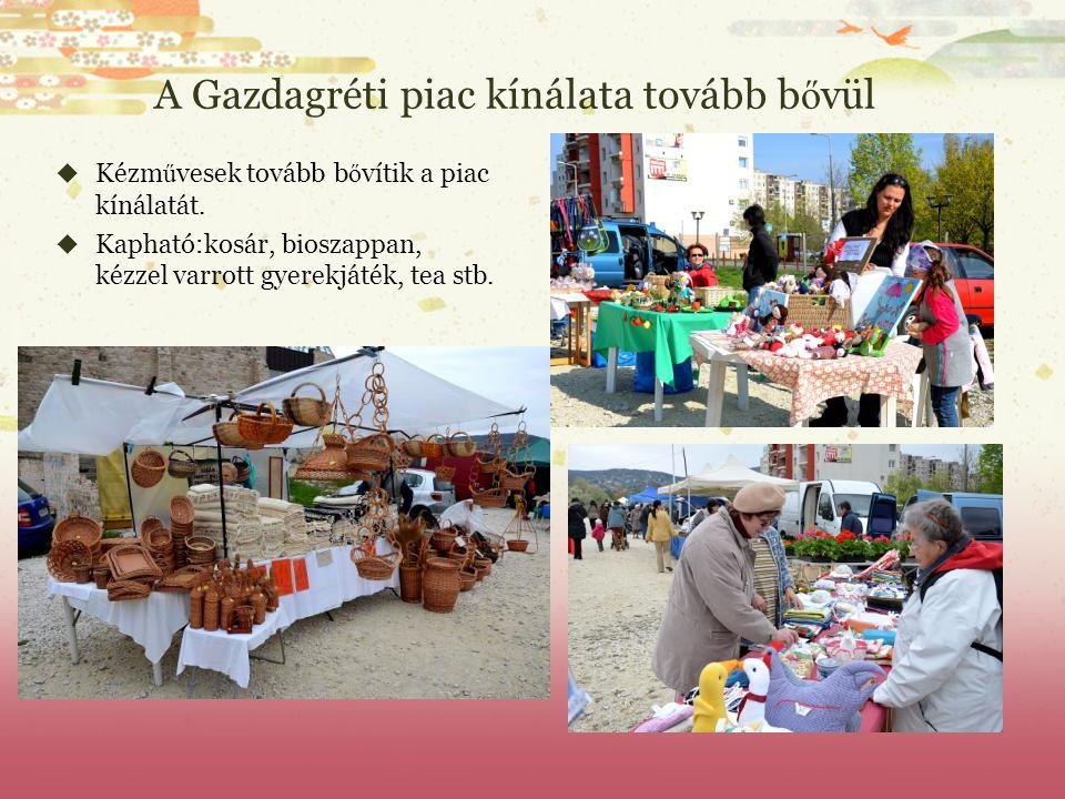 A Gazdagréti piac kínálata tovább b ő vül  Kézm ű vesek tovább b ő vítik a piac kínálatát.