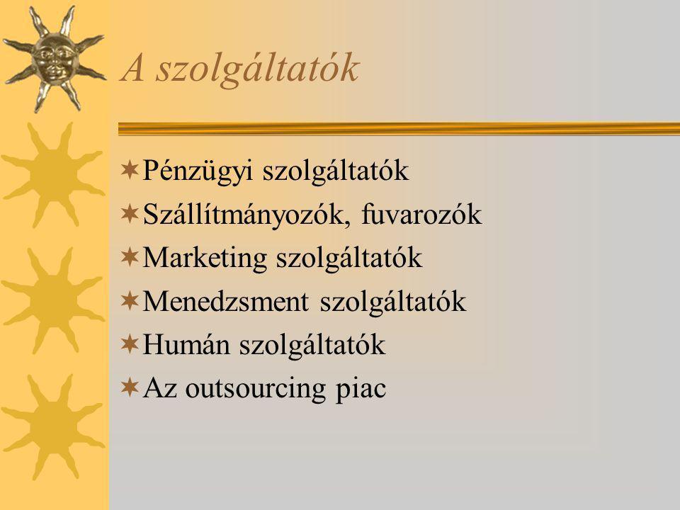 A szolgáltatók  Pénzügyi szolgáltatók  Szállítmányozók, fuvarozók  Marketing szolgáltatók  Menedzsment szolgáltatók  Humán szolgáltatók  Az outs
