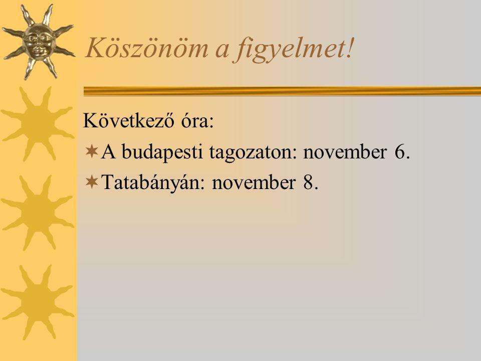 Köszönöm a figyelmet! Következő óra:  A budapesti tagozaton: november 6.  Tatabányán: november 8.