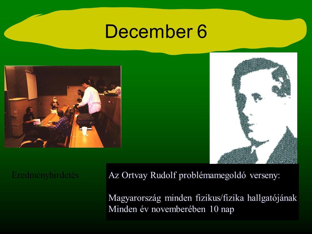 December 6 Az Ortvay Rudolf problémamegoldó verseny: Magyarország minden fizikus/fizika hallgatójának Minden év novemberében 10 nap Eredményhirdetés