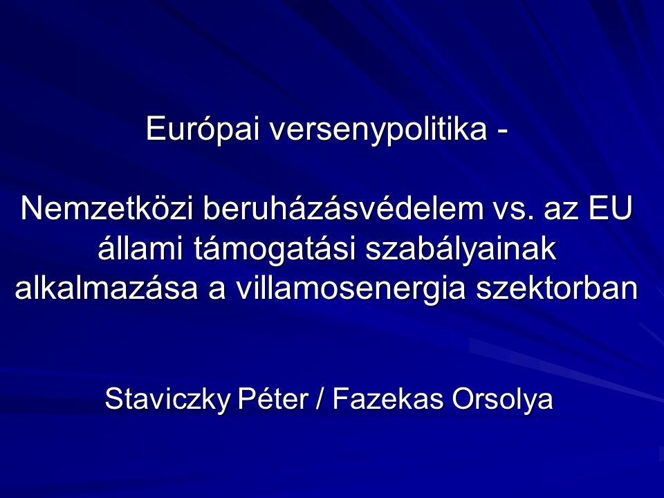 Európai versenypolitika - Nemzetközi beruházásvédelem vs. az EU állami támogatási szabályainak alkalmazása a villamosenergia szektorban Staviczky Péte
