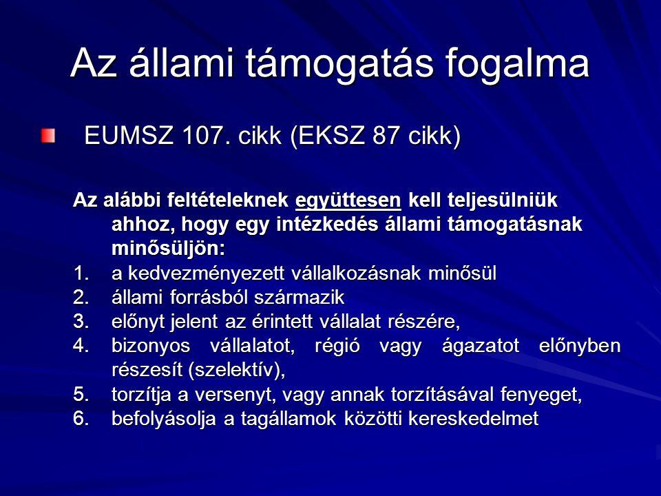 Az állami támogatás fogalma EUMSZ 107. cikk (EKSZ 87 cikk) Az alábbi feltételeknek együttesen kell teljesülniük ahhoz, hogy egy intézkedés állami támo