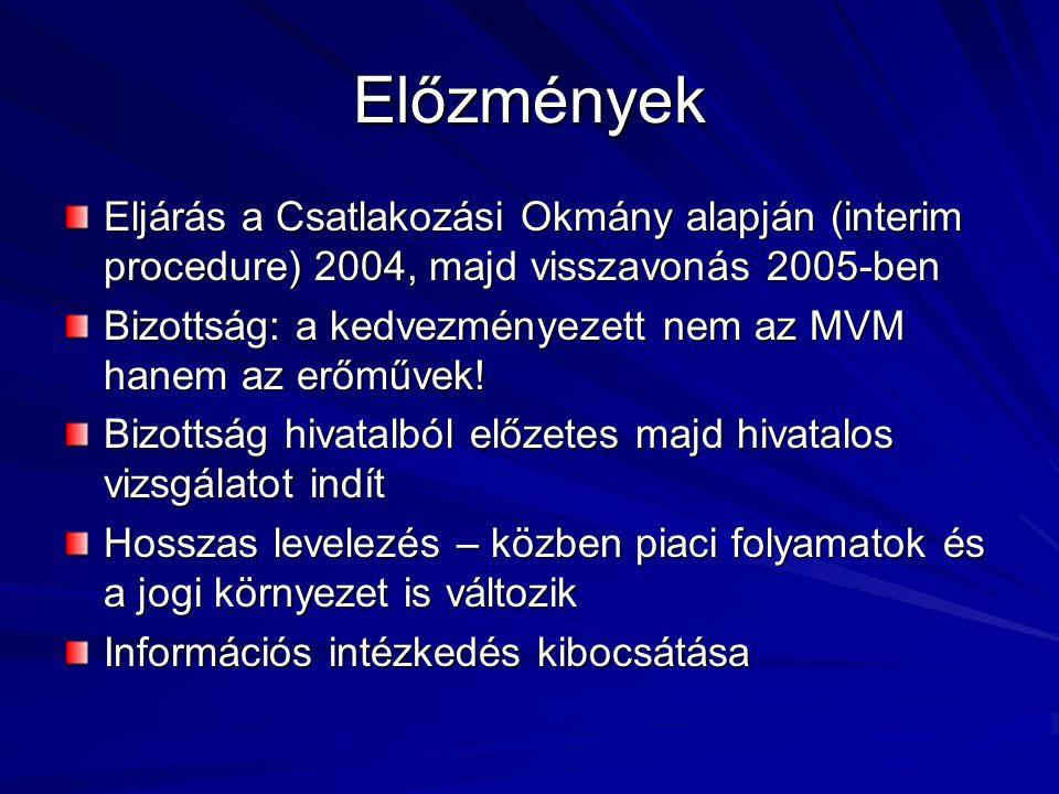 Előzmények Eljárás a Csatlakozási Okmány alapján (interim procedure) 2004, majd visszavonás 2005-ben Bizottság: a kedvezményezett nem az MVM hanem az erőművek.