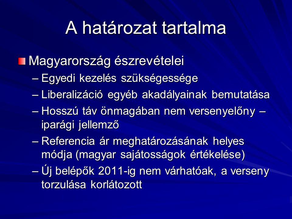 A határozat tartalma Magyarország észrevételei –Egyedi kezelés szükségessége –Liberalizáció egyéb akadályainak bemutatása –Hosszú táv önmagában nem versenyelőny – iparági jellemző –Referencia ár meghatározásának helyes módja (magyar sajátosságok értékelése) –Új belépők 2011-ig nem várhatóak, a verseny torzulása korlátozott