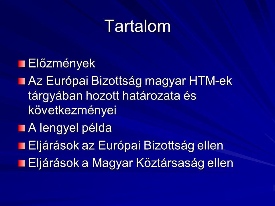 Tartalom Előzmények Az Európai Bizottság magyar HTM-ek tárgyában hozott határozata és következményei A lengyel példa Eljárások az Európai Bizottság ellen Eljárások a Magyar Köztársaság ellen