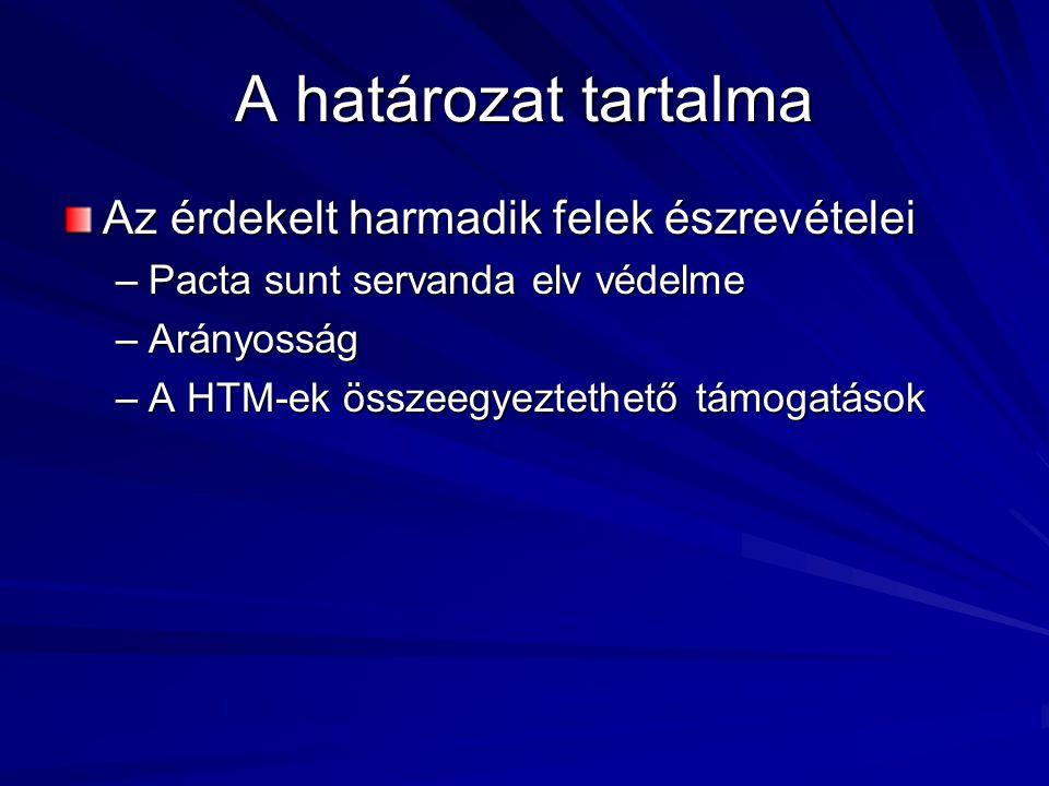A határozat tartalma Az érdekelt harmadik felek észrevételei –Pacta sunt servanda elv védelme –Arányosság –A HTM-ek összeegyeztethető támogatások