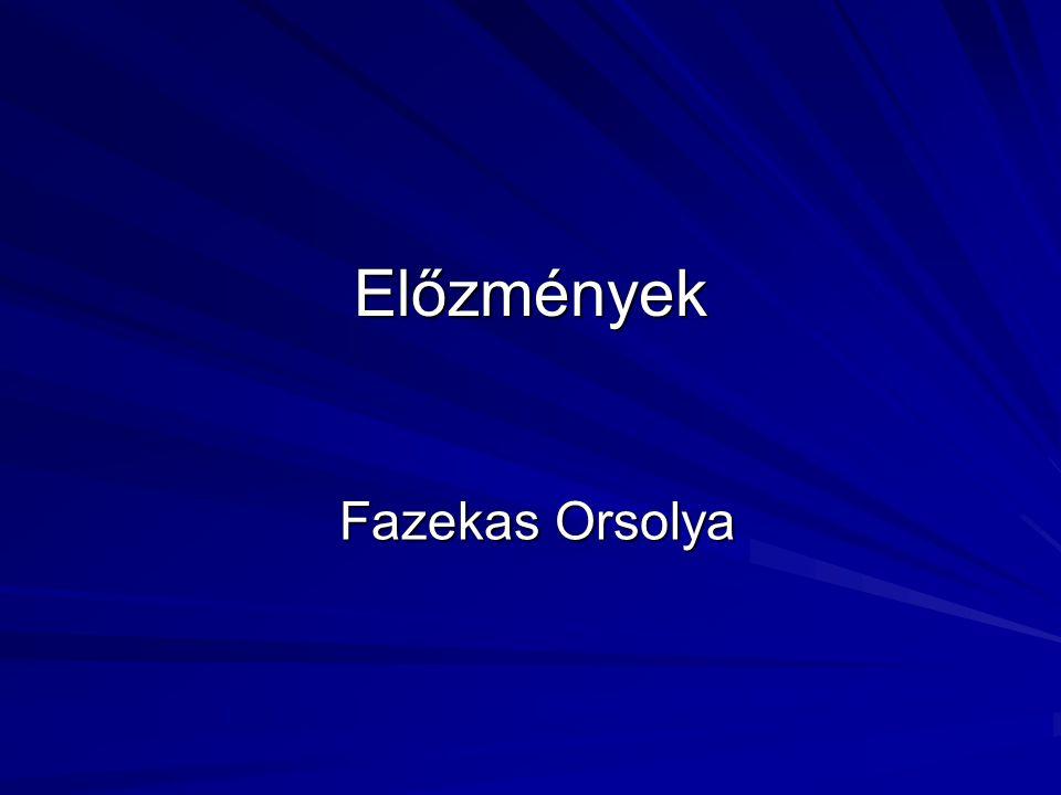 Előzmények Fazekas Orsolya
