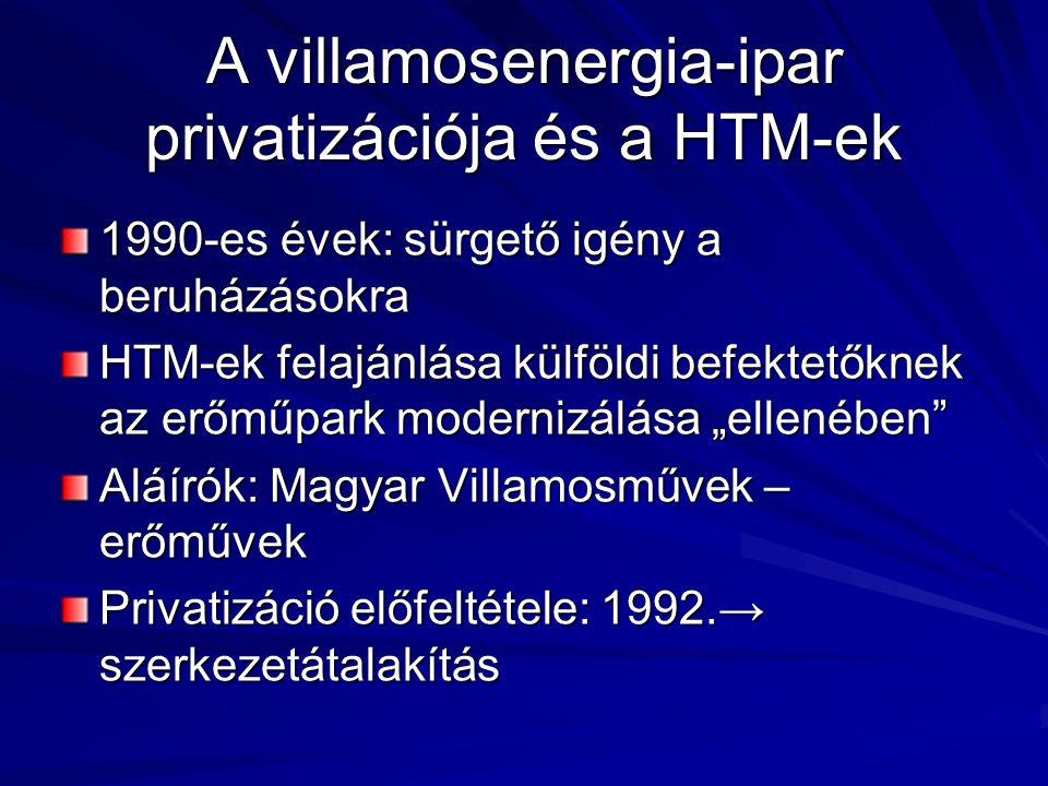 """A villamosenergia-ipar privatizációja és a HTM-ek 1990-es évek: sürgető igény a beruházásokra HTM-ek felajánlása külföldi befektetőknek az erőműpark modernizálása """"ellenében Aláírók: Magyar Villamosművek – erőművek Privatizáció előfeltétele: 1992.→ szerkezetátalakítás"""