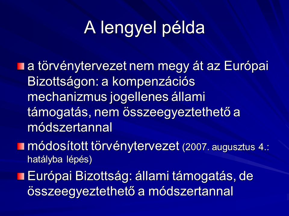 A lengyel példa a törvénytervezet nem megy át az Európai Bizottságon: a kompenzációs mechanizmus jogellenes állami támogatás, nem összeegyeztethető a módszertannal módosított törvénytervezet (2007.