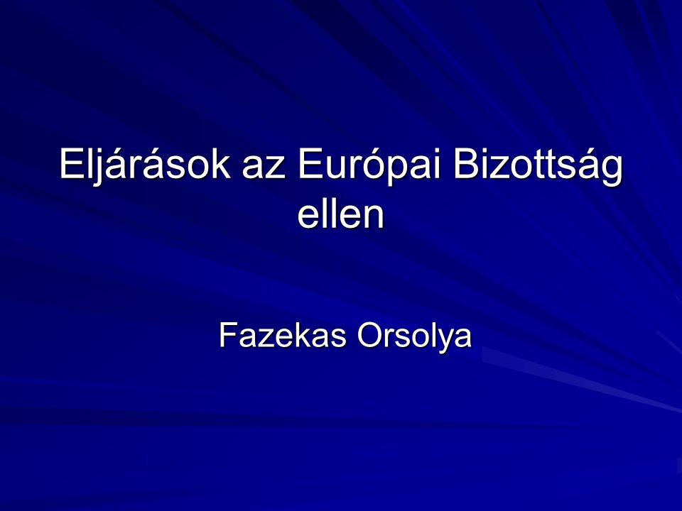 Eljárások az Európai Bizottság ellen Fazekas Orsolya