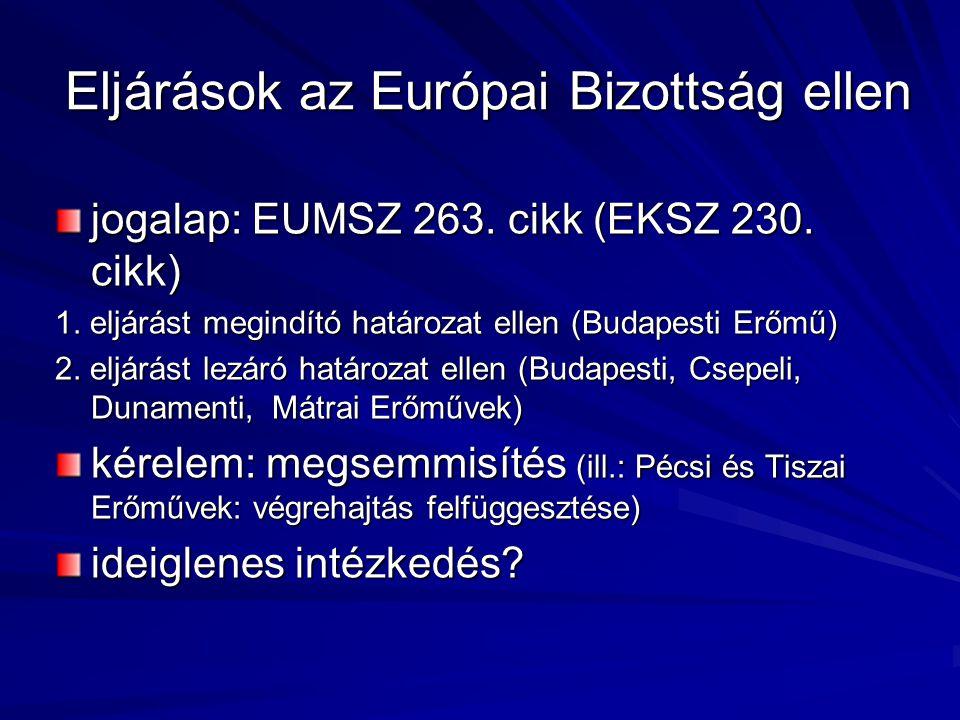 Eljárások az Európai Bizottság ellen jogalap: EUMSZ 263. cikk (EKSZ 230. cikk) 1. eljárást megindító határozat ellen (Budapesti Erőmű) 2. eljárást lez