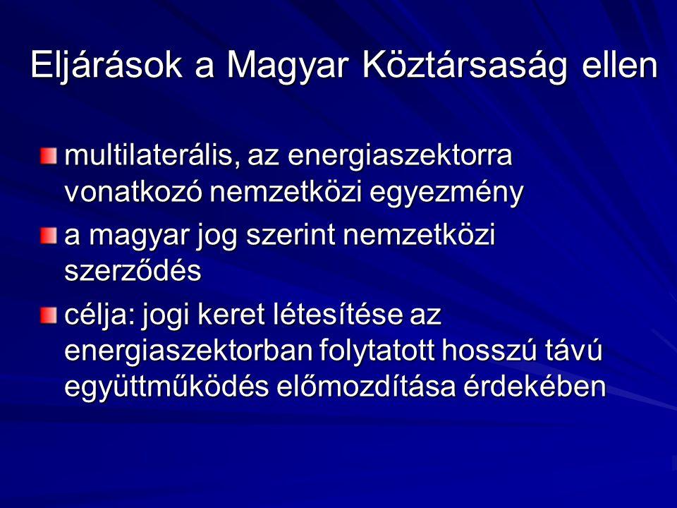 Eljárások a Magyar Köztársaság ellen multilaterális, az energiaszektorra vonatkozó nemzetközi egyezmény a magyar jog szerint nemzetközi szerződés célja: jogi keret létesítése az energiaszektorban folytatott hosszú távú együttműködés előmozdítása érdekében