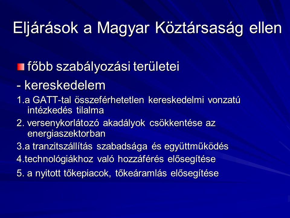 Eljárások a Magyar Köztársaság ellen főbb szabályozási területei - kereskedelem 1.a GATT-tal összeférhetetlen kereskedelmi vonzatú intézkedés tilalma 2.