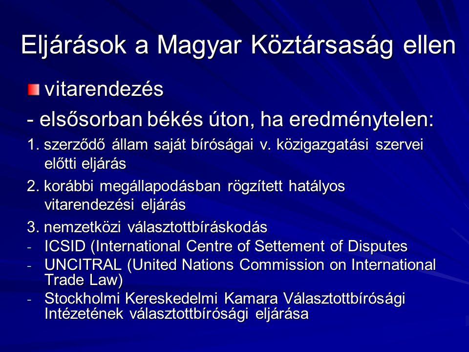 Eljárások a Magyar Köztársaság ellen vitarendezés - elsősorban békés úton, ha eredménytelen: 1. szerződő állam saját bíróságai v. közigazgatási szerve