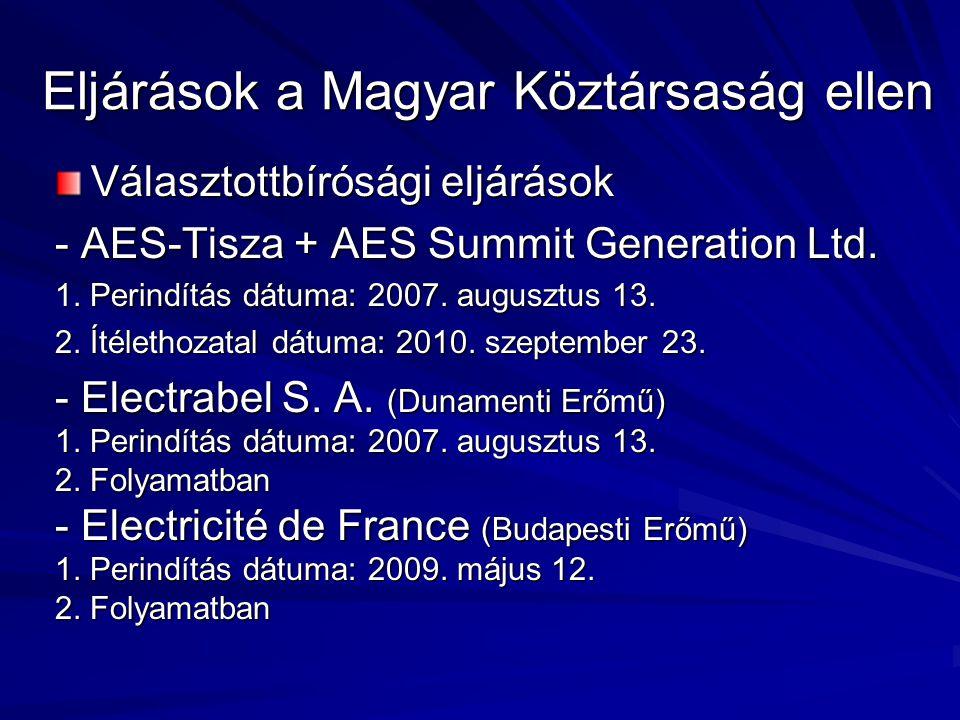 Eljárások a Magyar Köztársaság ellen Választottbírósági eljárások - AES-Tisza + AES Summit Generation Ltd. 1. Perindítás dátuma: 2007. augusztus 13. 2