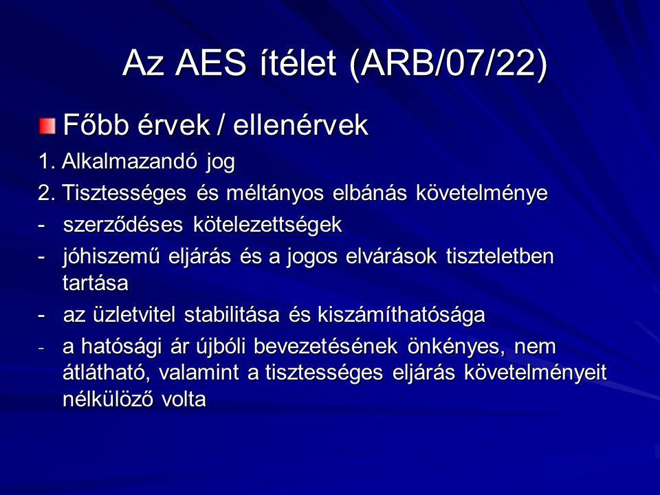 Az AES ítélet (ARB/07/22) Főbb érvek / ellenérvek 1. Alkalmazandó jog 2. Tisztességes és méltányos elbánás követelménye - szerződéses kötelezettségek