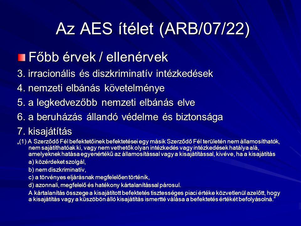 Az AES ítélet (ARB/07/22) Főbb érvek / ellenérvek 3. irracionális és diszkriminatív intézkedések 4. nemzeti elbánás követelménye 5. a legkedvezőbb nem