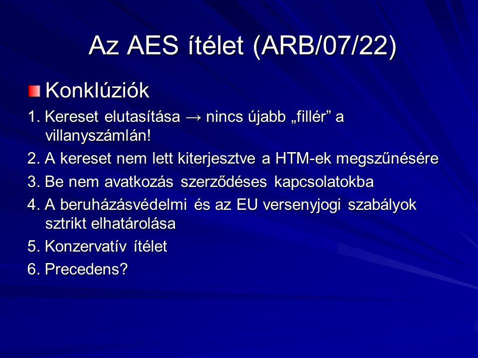 """Az AES ítélet (ARB/07/22) Konklúziók 1. Kereset elutasítása → nincs újabb """"fillér"""" a villanyszámlán! 2. A kereset nem lett kiterjesztve a HTM-ek megsz"""