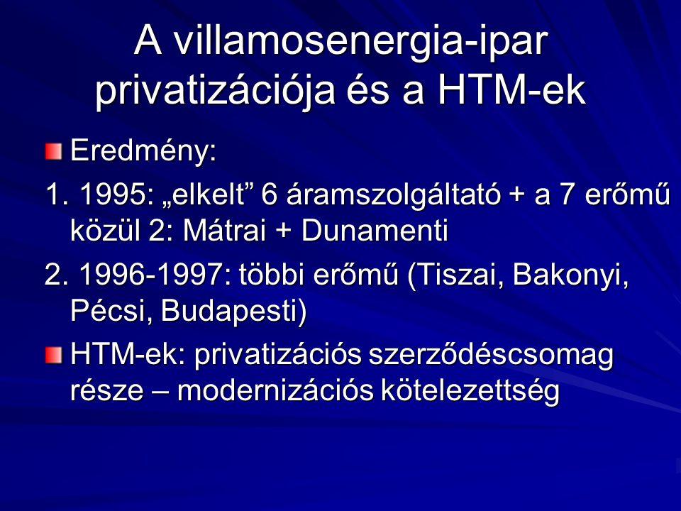 """A villamosenergia-ipar privatizációja és a HTM-ek Eredmény: 1. 1995: """"elkelt"""" 6 áramszolgáltató + a 7 erőmű közül 2: Mátrai + Dunamenti 2. 1996-1997:"""