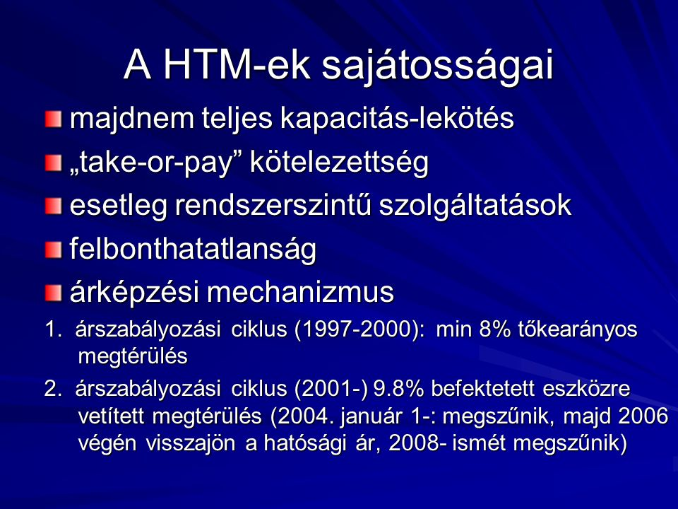 """A HTM-ek sajátosságai majdnem teljes kapacitás-lekötés """"take-or-pay"""" kötelezettség esetleg rendszerszintű szolgáltatások felbonthatatlanság árképzési"""