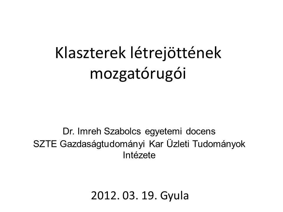 Klaszterek létrejöttének mozgatórugói 2012. 03. 19.
