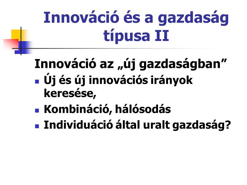 """Innováció és a gazdaság típusa II Innováció az """"új gazdaságban"""" Új és új innovációs irányok keresése, Kombináció, hálósodás Individuáció által uralt g"""