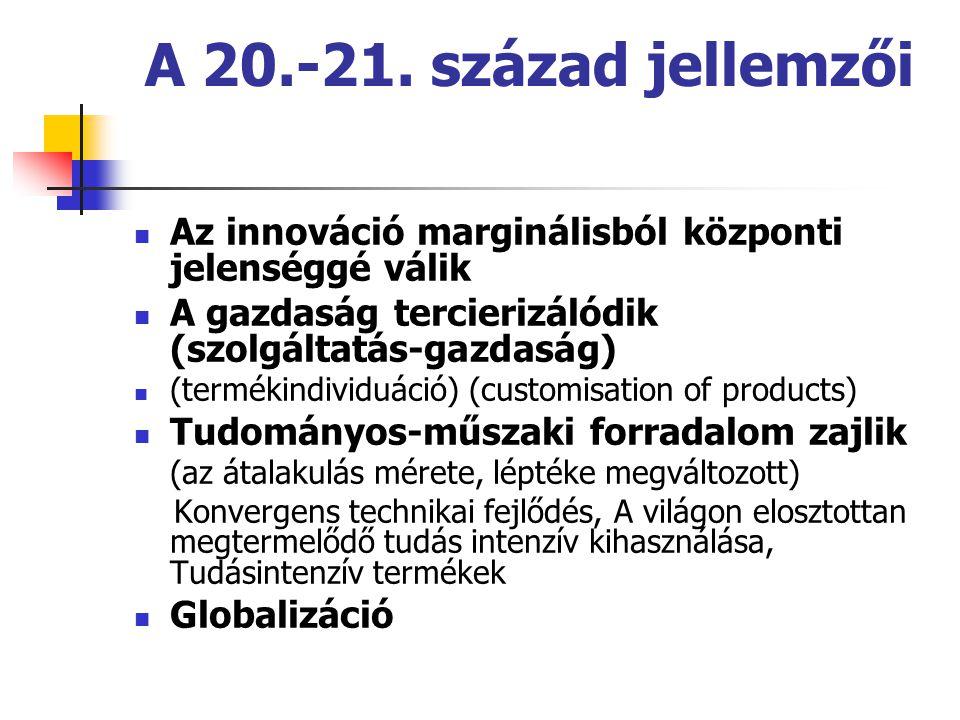 A 20.-21. század jellemzői Az innováció marginálisból központi jelenséggé válik A gazdaság tercierizálódik (szolgáltatás-gazdaság) (termékindividuáció